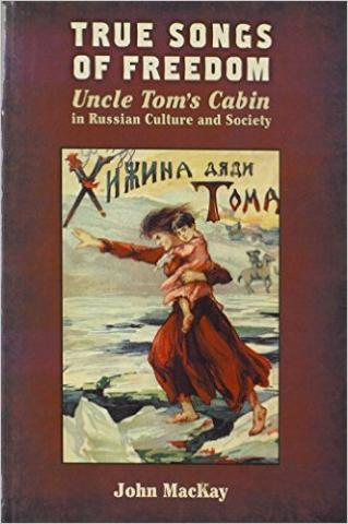 True Songs Of Freedom Uncle Tom S Cabin In Russian Culture